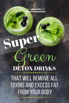 We recommend super green detox drinks that will rid your body of ALL toxins.