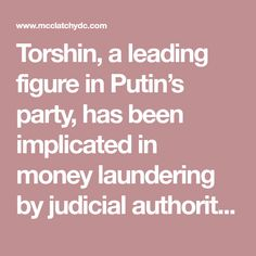 Torshin, a leading figure in Putin's party, has been implicated in money laundering by judicial authorities in Spain, as Bloomberg News first revealed in 2016.