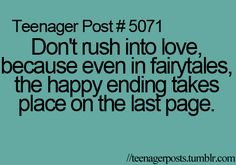 """TEENAGER POST #5071 """"Dont rush into love, because even in fairytales, the happy ending takes place on the last page."""""""