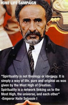 Emperor Haile Selassie I (I couldn't agree more with these words - it doesn't mean that people should forsake their traditional worship, but only that they should not overlook what is essential in it)
