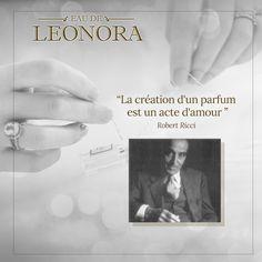 """""""A criação de um perfume é um ato de amor"""" Robert Ricci (filho de Nina Ricci). #eaudeleonora"""