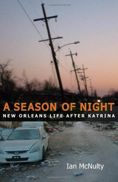 A Season of Night: New Orleans Life after Katrina: Ian McNulty: 9781934110911: Amazon.com: Books