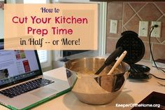 Spending too much time in the kitchen? Here's a long list of tricks and tips to help you cut your kitchen prep time in half -- or more!
