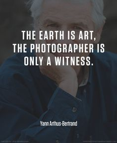 Images are important in Social Media to grab attention. Yann Arthus Bertrand photographer quote #photography #quotes
