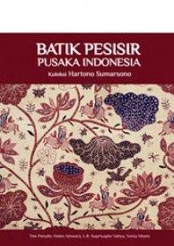 Batik Pesisir Pusaka Indonesia - book about Hartono Sumarsono's (owner of Kencana Ungu) batik collection from all over coastal line of Indonesia #batik #book #indonesia