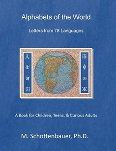 """""""Alphabets of the World: Letters from 78 Languages"""" by M. Schottenbauer, Ph.D. Available in both e-book and printed editions at www.Amazon.com/dp/B00KP2KMR4/ and both retail and wholesale at: https://www.createspace.com/4835402.  Preview Video at  http://youtu.be/990d-kcnkV4"""