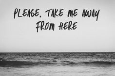 I hate my life in these walls. The ocean is where I'm free; it takes me away.