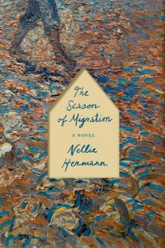 (F HerN) The Season of Migration by Nellie Hermann   In startlingly beautiful and powerful language, Hermann transforms our understanding of Van Gogh and the redemptive power of art
