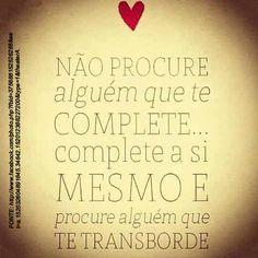 Não procure alguém que te complete.... Complete a si mesmo E procure alguém que…