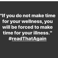 word If you do not make time for your wellness, you will be forced to make time for y. If you do not make time for your wellness, you will be forced to make time for your illness. Great Quotes, Quotes To Live By, Me Quotes, Motivational Quotes, Inspirational Quotes, Truth Quotes, Uplifting Quotes, Daily Quotes, Funny Quotes