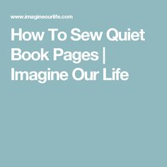 How To Sew Quiet Book Pages | Imagine Our Life