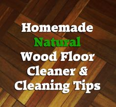 Homemade Natural Wood Floor Cleaner and Cleaning Tips How to make natural wood floor cleaner and tips for cleaning wood floors naturally, removing stickiness, waxy buildup, cloudiness and other issues. Natural Wood Floor Cleaner, Homemade Wood Floor Cleaner, Natural Wood Flooring, Natural Cleaners, Cleaning Laminate Wood Floors, Hardwood Floors, Plank, Rustic Wood Furniture, Homemade Cleaning Products