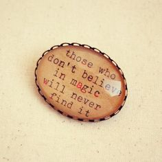 "Roald Dahl Quote Brooch ""Those Who Don't Believe in Magic will Never Find it"""