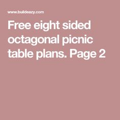 Free eight sided octagonal picnic table plans. Page 2