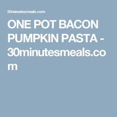 ONE POT BACON PUMPKIN PASTA - 30minutesmeals.com