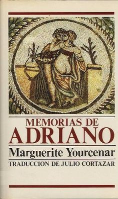 MARGUERITE YOURCENAR, Memorias de Adriano (Traducción de Julio Cortázar)
