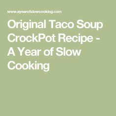 Original Taco Soup CrockPot Recipe - A Year of Slow Cooking