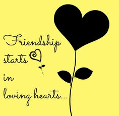 Friendship starts in loving hearts