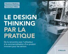 Le design thinking par la pratique - Florence Mathieu, Véronique... - Librairie Eyrolles