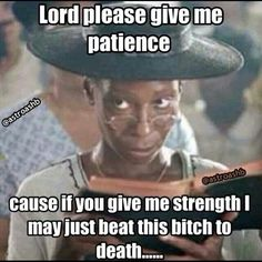 Oh yes......please give me patience