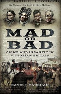 #Bookreview MAD OR BAD: CRIME AND INSANITY IN VICTORIAN BRITAIN by David J Vaughan (@David_J_Vaughan) Great cases and a must for psychiatrists and lawyers