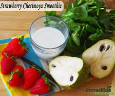 Strawberry Cherimoya Green Smoothie  -1 cherimoya, peeled and seeds removed -5 large strawberries -2 cups baby kale -The vanilla from 1 vanilla bean, (or 1/4 teaspoon vanilla extract) -1/2 cup unsweetened coconut milk.   Calories: 265 | Protein: 7 grams | Fiber: 10.8 grams | Calcium: 20% DV | Iron: 2.4 mg