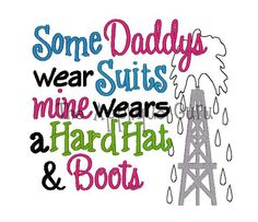 Some Daddys Wear Suits  Oil Derrick  Machine by TheAppliqueGuru, $3.99 Oilfield Baby, Oilfield Trash, Oilfield Wife, Oilfield Humor, Welcome Home Parties, Daughter Quotes, To My Daughter, Texas Shirts, Oil Rig