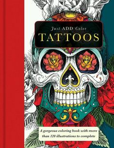 Just Add Color: Tattoo : Gorgeous Coloring Books with More Than 120...