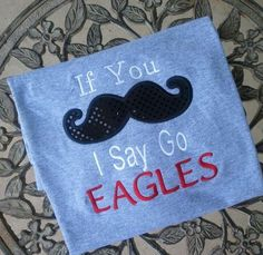 If you Moustache I Say Go Eagles Mascot Shirt by trendyembroidery, $24.00