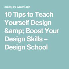 10 Tips to Teach Yourself Design & Boost Your Design Skills – Design School