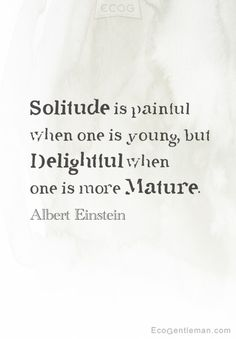 ♂ Graphic Quotes-Solitude is painful when one is young but Delightful when one is more Mature by Albert Einstein