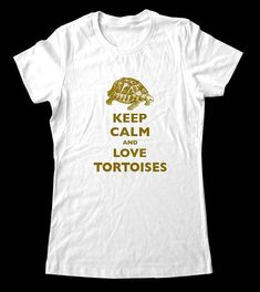Keep Calm and Love Tortoises T-Shirt - I really want this!
