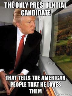 Trump is only president who tells American people that he loves us. He will be one of the greatest Presidents that America has ever had too. So get ready to eat your words Liberal Dumbocrats! Donald Trump, John Trump, Trump Is My President, Trump Love, Pro Trump, Greatest Presidents, American Presidents, Captain America, Look Man