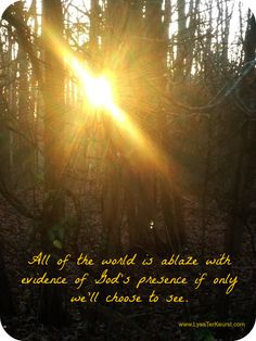 All of the world is ablaze with evidence of God's presence if only we'll choose to see.