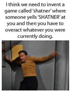 You Perfectly Shatnered That!