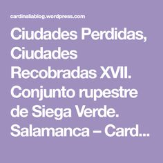 Ciudades Perdidas, Ciudades Recobradas XVII. Conjunto rupestre de Siega Verde. Salamanca – Cardinalia Comunicación
