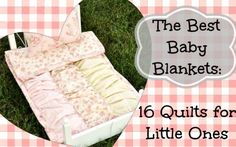 The Best Baby Blankets: 16 Quilts for Little Ones   Looking for more baby blanket ideas? Don't miss this blog post!