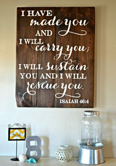 I have made you and I will carry you; I will sustain you and I will rescue you || wood sign by Aimee Weaver Designs