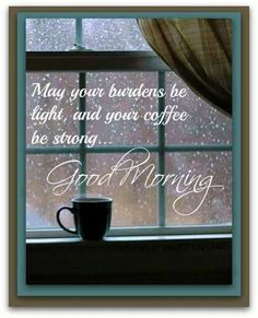 Good morning everyone! Make it a great day! May your burdens be light, and your coffee be strong! Coffee Talk, I Love Coffee, My Coffee, Coffee Cups, Coffee Break, Coffee Girl, Coffee Zone, Happy Coffee, Drink Coffee