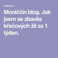 Moniččin blog. Jak jsem se zbavila křečových žil za 1 týden.