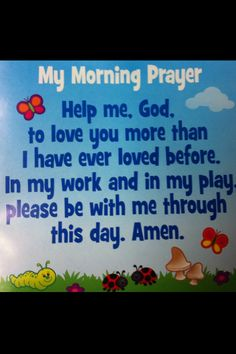 This is the morning prayer I have hanging in my children's room and we say every morning. (morning prayer by: Susie Larson)