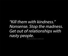 Nonsense. Stop The Madness. Get Out Of Relationships With Nasty People.