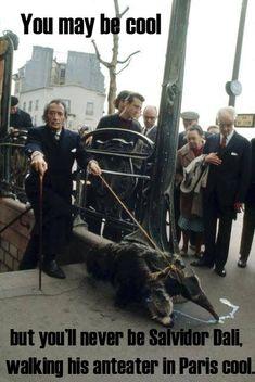you may cool but you'll never be Salvidor Dali, walking his anteater in Paris cool  #artpridenj #artmemes