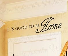 Its Good Be Home Entryway Entry Family Love by DecalsForTheWall