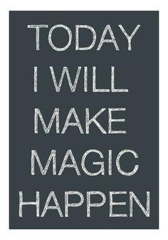 Quote: Today I will make magic happen.