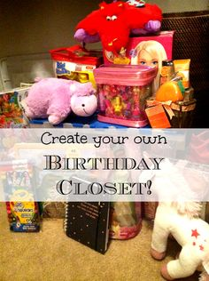 How to save money on Birthday presents. How to create a Birthday closet...will save you TONS year after year!