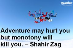 Adventure may hurt you but monotony will kill you. – Shahir Zag #Travel #Quotes