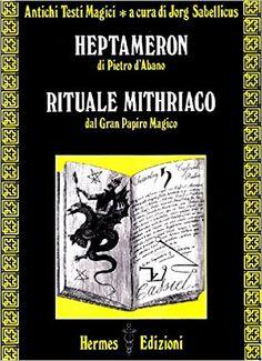 Risultati immagini per Antichi Testi Magici /1. Heptameron di Pietro d'Abano. Rituale Mithriaco del Gran Papiro Magico. A cura di Jorg Sabellicus