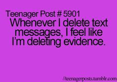 Teenager Post #5901 Whenever I delete text messages, I feel like I'm deleting evidence.