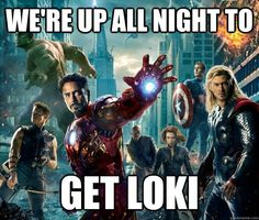 We're up all night to get Loki!
